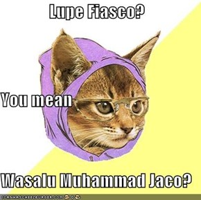 Lupe Fiasco? You mean Wasalu Muhammad Jaco?