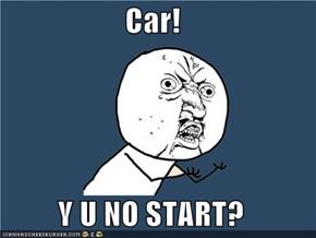 Car!  Y U NO START?