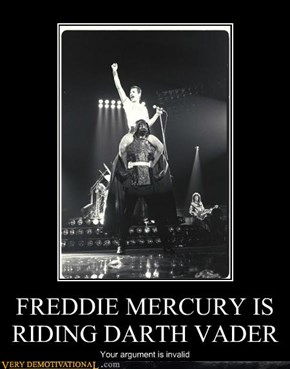 FREDDIE MERCURY IS RIDING DARTH VADER