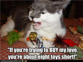 """If you're trying to BUY my love, you're about eight toys short!"""
