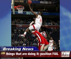 Breaking News - things that are doing it: position FAIL