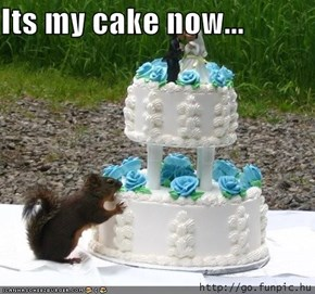 Its my cake now...