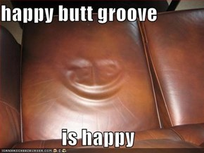 happy butt groove  is happy