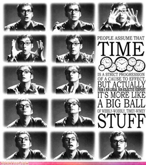 Time Is A Big Ball Of Wibbly-Wobbly, Timey-Wimey Stuff!