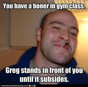 You have a boner in gym class.
