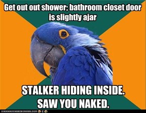 Paranoid Parrot: Perfectly Good Shower Ruined
