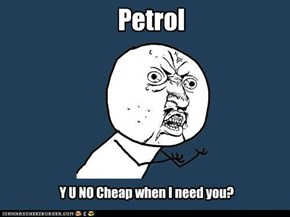 Y U NO guy: Petrol
