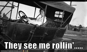 They see me rollin'.....