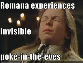 Romana experiences invisible poke-in-the-eyes