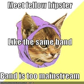 Meet fellow hipster Like the same band Band is too mainstream