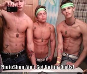 PhotoShop Ain't Got Nuttin' On Us!