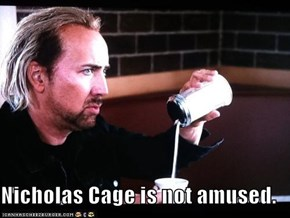 Nicholas Cage is not amused.