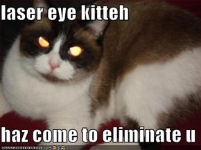 laser eye kitteh  haz come to eliminate u