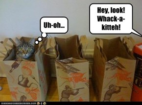 Hey, look! Whack-a-kitteh!