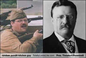random pundit kitchen guy Totally Looks Like Pres. Theodore Roosevelt