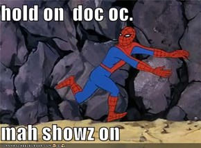 hold on  doc oc.  mah showz on