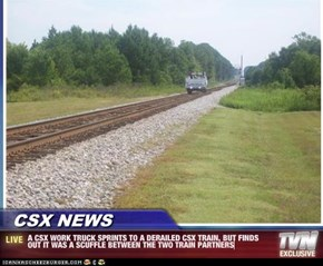 CSX NEWS - A CSX WORK TRUCK SPRINTS TO A DERAILED CSX TRAIN, BUT FINDS OUT IT WAS A SCUFFLE BETWEEN THE TWO TRAIN PARTNERS