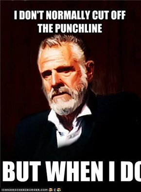 The Most Interesting Man in The Worl