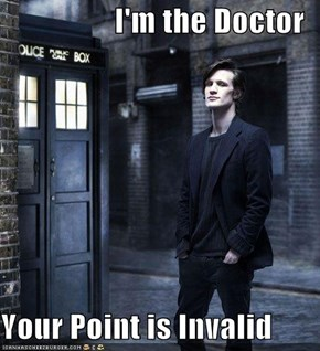 I'm the Doctor  Your Point is Invalid