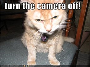 turn the camera off!
