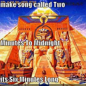 make song called Two  Minutes To Midnight its Six Minutes Long