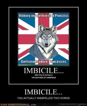 IMBICILE...