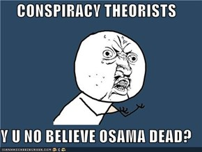 CONSPIRACY THEORISTS  Y U NO BELIEVE OSAMA DEAD?