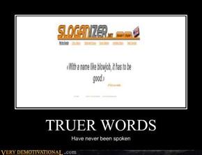 TRUER WORDS