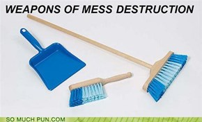 weapons of mess destruction