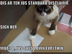 DIS AR TEH JUS STANDARD DISCLAIMR. SIGN HER. WUT? O, JUS SAYS I OWN EVRYTHIN