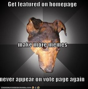 Get featured on homepage make more memes never appear on vote page again