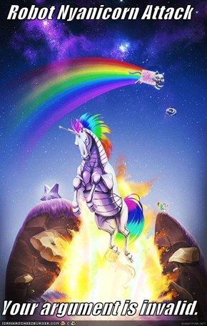 Robot Nyanicorn Attack  Your argument is invalid.