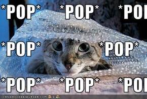 *POP*     *POP*     *POP* *POP*                *POP* *POP*     *POP*     *POP*