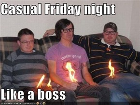 Casual Friday night  Like a boss