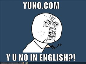YUNO.COM  Y U NO IN ENGLISH?!