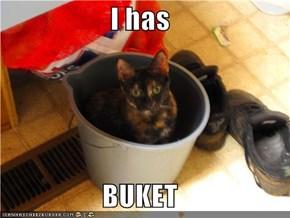 I has   BUKET