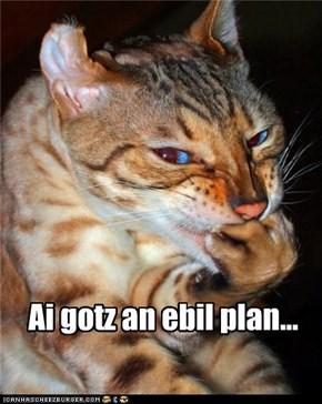 Ai gotz an ebil plan...