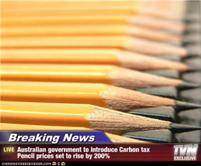 Breaking News - Australian government to introduce Carbon tax Pencil prices set to rise by 200%