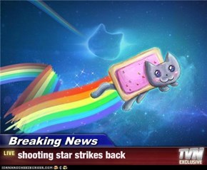 Breaking News - shooting star strikes back