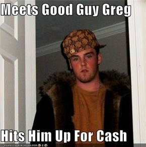 Meets Good Guy Greg  Hits Him Up For Cash