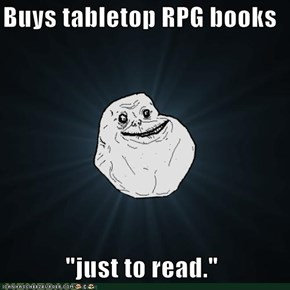 "Buys tabletop RPG books   ""just to read."""