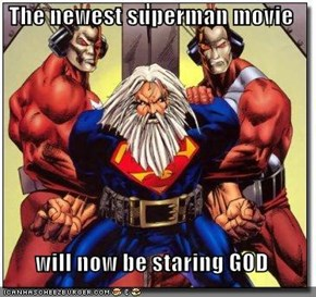 The newest superman movie   will now be staring GOD