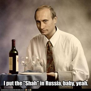"I put the ""Shah"" in Russia, baby, yeah."