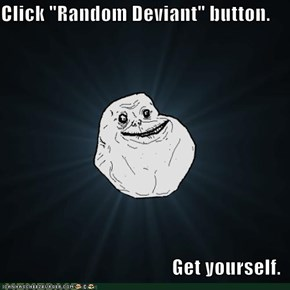 "Click ""Random Deviant"" button.  Get yourself."
