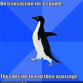Do transaction for a couple.  They decide to end their marriage.