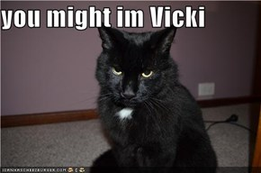 you might im Vicki