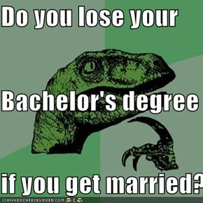 Do you lose your Bachelor's degree if you get married?