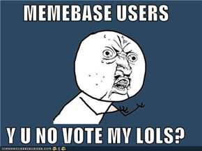 MEMEBASE USERS  Y U NO VOTE MY LOLS?