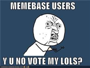 MEMEBASE USERS  Y U NO VOTE MY LOLS?