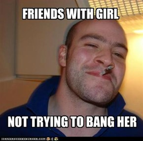 Good Guy Greg Just Enjoys your Company
